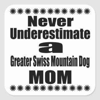 Never Underestimate Greater Swiss Mountain Dog Mom Square Sticker