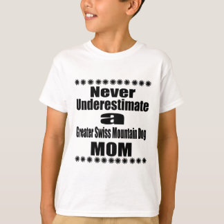 Never Underestimate Greater Swiss Mountain Dog Mom T-Shirt