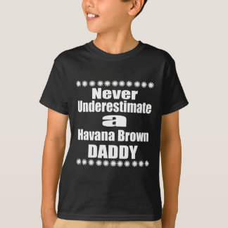 Never Underestimate Havana Brown Daddy T-Shirt