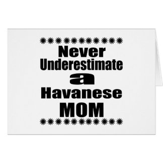 Never Underestimate Havanese Mom Card
