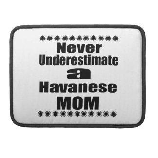 Never Underestimate Havanese Mom Sleeve For MacBook Pro