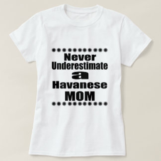 Never Underestimate Havanese Mom T-Shirt