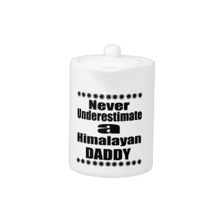 Never Underestimate Himalayan Daddy