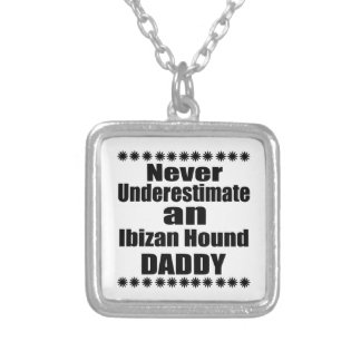Never Underestimate Ibizan Hound Daddy Silver Plated Necklace