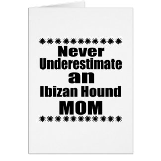 Never Underestimate Ibizan Hound  Mom Card