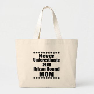 Never Underestimate Ibizan Hound  Mom Large Tote Bag