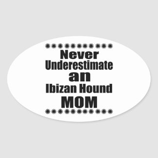 Never Underestimate Ibizan Hound  Mom Oval Sticker