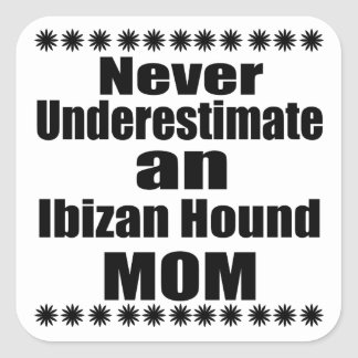 Never Underestimate Ibizan Hound  Mom Square Sticker