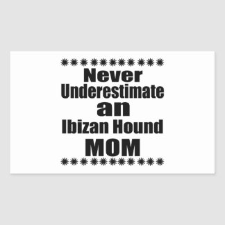 Never Underestimate Ibizan Hound  Mom Sticker