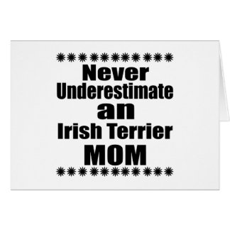 Never Underestimate Irish Terrier Mom Card