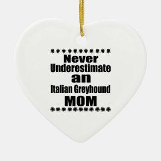 Never Underestimate Italian Greyhound Mom Ceramic Ornament