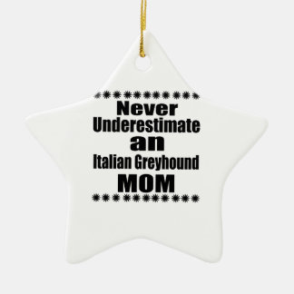Never Underestimate Italian Greyhound Mom Ceramic Ornament