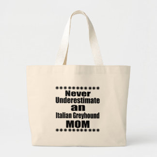 Never Underestimate Italian Greyhound Mom Large Tote Bag