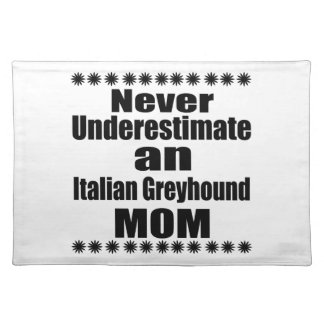 Never Underestimate Italian Greyhound Mom Placemat