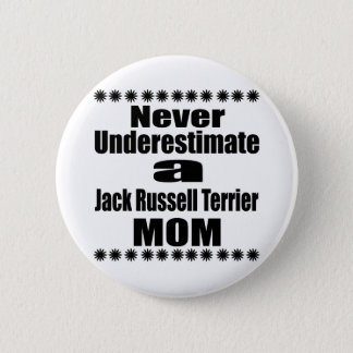 Never Underestimate Jack Russell Terrier  Mom 2 Inch Round Button