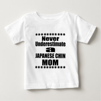 Never Underestimate JAPANESE CHIN Mom Baby T-Shirt