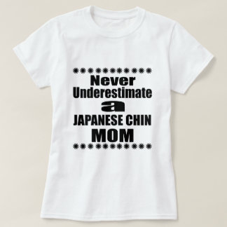 Never Underestimate JAPANESE CHIN Mom T-Shirt