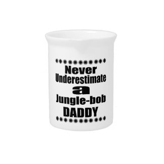 Never Underestimate Jungle-bob Daddy Pitcher