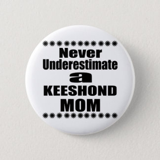 Never Underestimate KEESHOND Mom 2 Inch Round Button