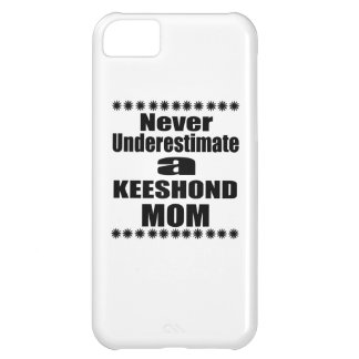 Never Underestimate KEESHOND Mom Cover For iPhone 5C