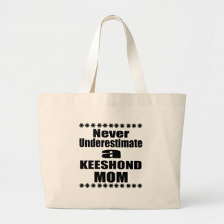 Never Underestimate KEESHOND Mom Large Tote Bag