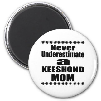 Never Underestimate KEESHOND Mom Magnet