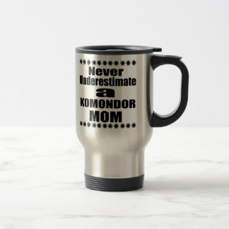 Never Underestimate KOMONDOR Mom Travel Mug