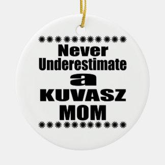 Never Underestimate KUVASZ Mom Ceramic Ornament