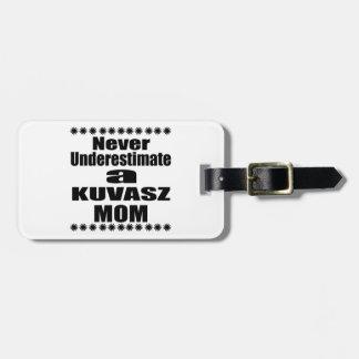Never Underestimate KUVASZ Mom Luggage Tag