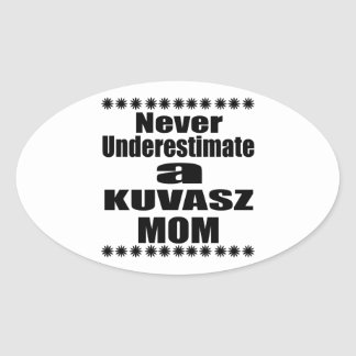 Never Underestimate KUVASZ Mom Oval Sticker