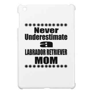 Never Underestimate LABRADOR RETRIEVER Mom iPad Mini Cases