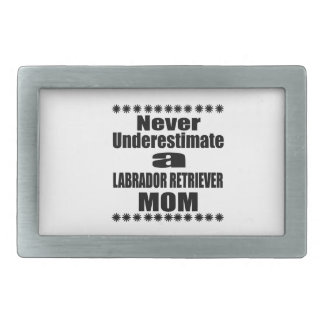 Never Underestimate LABRADOR RETRIEVER Mom Rectangular Belt Buckles