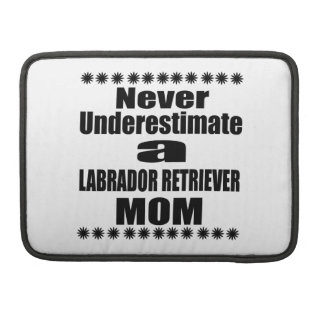 Never Underestimate LABRADOR RETRIEVER Mom Sleeve For MacBooks