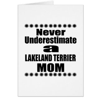 Never Underestimate LAKELAND TERRIER Mom Card