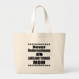Never Underestimate LAKELAND TERRIER Mom Large Tote Bag