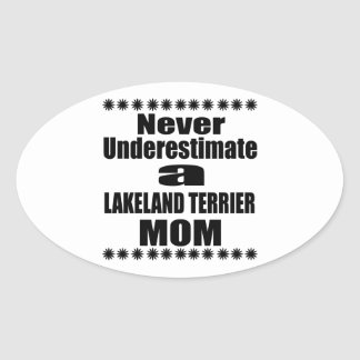 Never Underestimate LAKELAND TERRIER Mom Oval Sticker