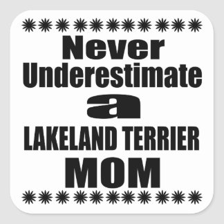 Never Underestimate LAKELAND TERRIER Mom Square Sticker