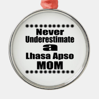 Never Underestimate Lhasa Apso  Mom Metal Ornament