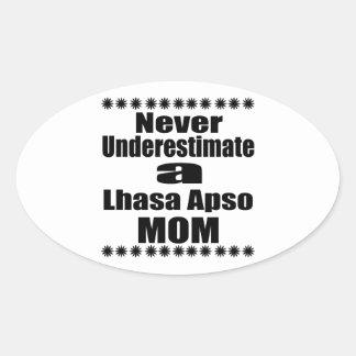 Never Underestimate Lhasa Apso  Mom Oval Sticker