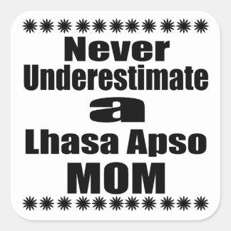Never Underestimate Lhasa Apso  Mom Square Sticker