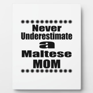 Never Underestimate Maltese Mom Plaque