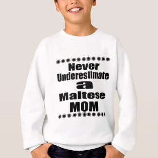 Never Underestimate Maltese Mom Sweatshirt