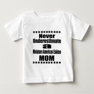 Never Underestimate Miniature American Eskimo  Mom Baby T-Shirt