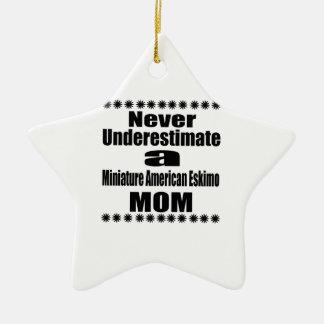 Never Underestimate Miniature American Eskimo  Mom Ceramic Ornament