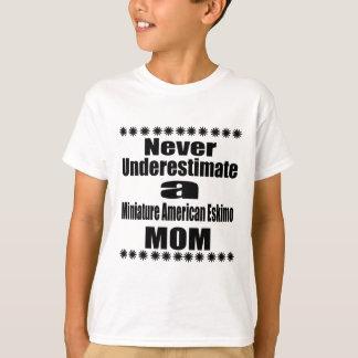 Never Underestimate Miniature American Eskimo  Mom T-Shirt