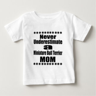 Never Underestimate Miniature Bull Terrier Mom Baby T-Shirt