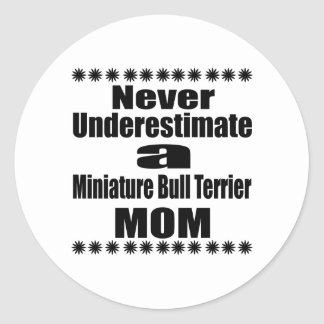 Never Underestimate Miniature Bull Terrier Mom Classic Round Sticker