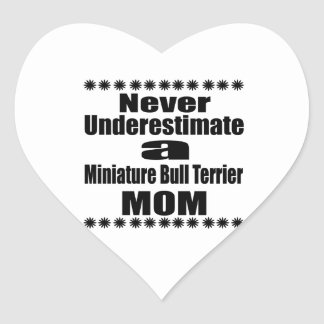 Never Underestimate Miniature Bull Terrier Mom Heart Sticker