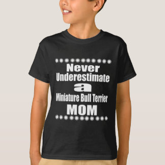 Never Underestimate Miniature Bull Terrier Mom T-Shirt