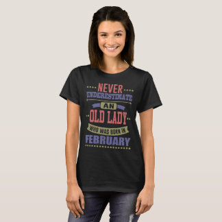 NEVER UNDERESTIMATE OLD LADY WAS BORN IN FEBRUARY T-Shirt
